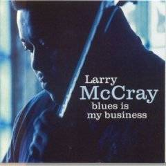 Larry McCray : Blues Is My Business