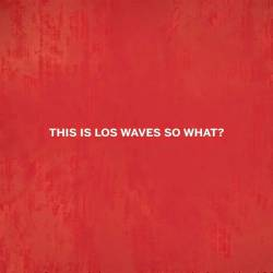 Los Waves : This Is Los Waves So What?