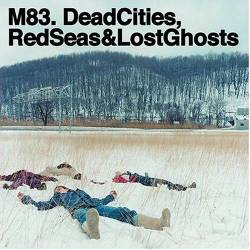M83 : Dead Cities, Red Seas & Lost Ghosts