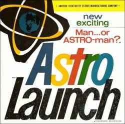 Man Or Astro-man : Astro Launch