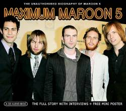 Maroon 5 : Maximum Maroon 5 : the Unauthorized Biography