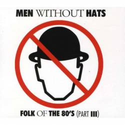Men Without Hats : Folk of the 80s (Part III)