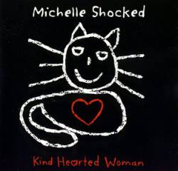 Michelle Shocked : Kind Hearted Woman