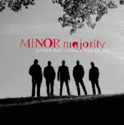Minor Majority : Either Way I Think You Know