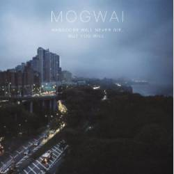 Mogwai : Hardcore Will Never Die, But You Will