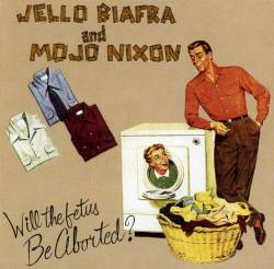 Mojo Nixon : Will the Fetus be Aborted ?