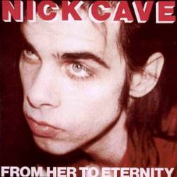 Nick Cave And The Bad Seeds : From Her to Eternity