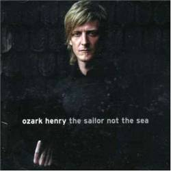 Ozark Henry : The Sailor not the Sea