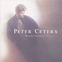 Peter Cetera : World Falling Down