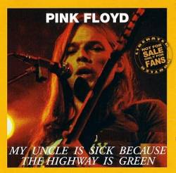 Pink Floyd : My Uncle Is Sick Because the Highway Is Green.