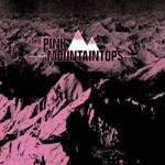 Pink Mountaintops : Pink Mountaintops
