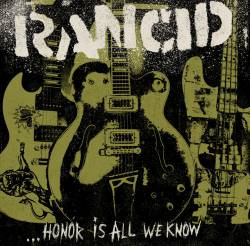 Rancid : Honor Is All We Know