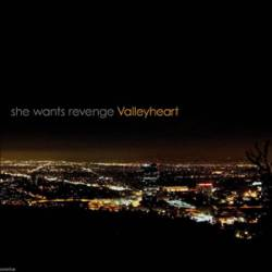 She Wants Revenge : Valleyheart