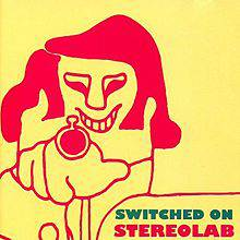 Stereolab : Switched on