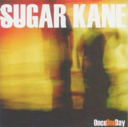 Sugar Kane : Once One Day