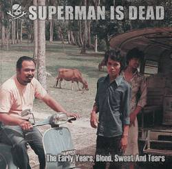 Superman Is Dead : The Early Years, Blood, Sweat and Tears