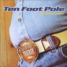 Ten Foot Pole : Bad Mother Trucker