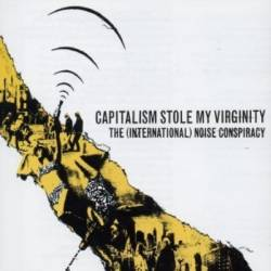 The (International) Noise Conspiracy : Capitalism Stole My Virginity