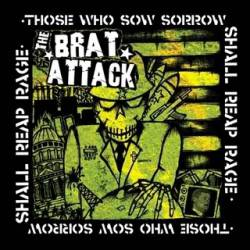 The Brat Attack : Those who Sow Sorrow Shall Reap Rage