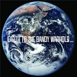 The Dandy Warhols : ...Earth to the Dandy Warhols...