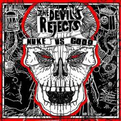 The Devils Rejects : Nuke us Good