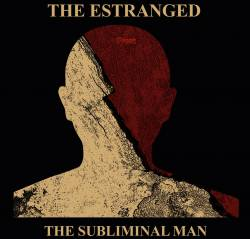 The Estranged : The Subliminal Man