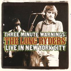 The Long Ryders : Three Minute Warnings: the Long Ryders Live in New York City