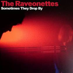 The Raveonettes : Sometimes They Drop by