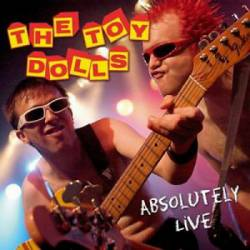 The Toy Dolls : Absolutely Live
