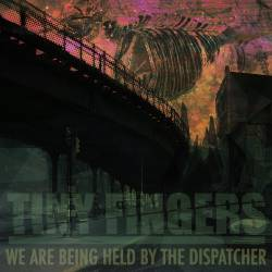 Tiny Fingers : We Are Being Held By The Dispatcher