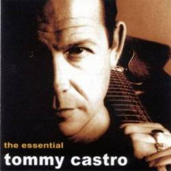 Tommy Castro : The Essential