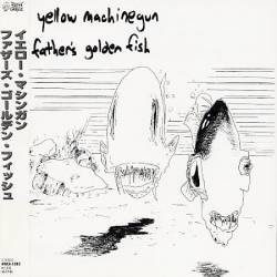 Yellow Machinegun : Father's Golden Fish